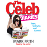 The Celeb Diaries: Tears, Tantrums, and Excess!, by Mark Frith