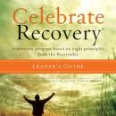 Celebrate Recovery: A Recovery Program Based on Eight Principles from the Beatitudes (Unabridged), by John Baker