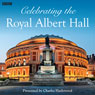 Celebrating the Royal Albert Hall Audiobook, by Charles Hazlewood