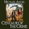 Centaur of the Crime (Unabridged) Audiobook, by Michael Angel