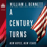 A Century Turns: New Fears, New Hopes--America 1988 to 2008 (Unabridged), by William J. Bennett
