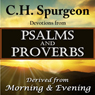 C.H. Spurgeon Devotions from Psalms and Proverbs: Derived from Morning and Evening (Unabridged), by Charles H. Spurgeon