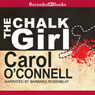 The Chalk Girl: A Mallory Novel, Book 10 (Unabridged), by Carol O'Connell