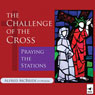 The Challenge of the Cross: Praying the Stations (Unabridged), by Alfred McBride