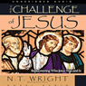 Challenge of Jesus: Rediscovering Who Jesus Was and Is (Unabridged), by N. T. Wright