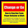 Change or Go: How to Stop Non-Team Player Behavior at Work, by Arron Parnell Grow
