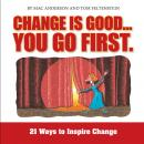 Change is Good, You Go First:21 Ways to Inspire Change, by Tom Feltenstein