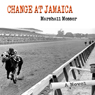 Change at Jamaica: A Novel (Unabridged), by Marshall Messer