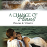 A Change of Plans (Unabridged) Audiobook, by Donna K. Weaver