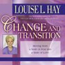 Change and Transition: Moving from a State of Fear into a State of Love (Unabridged), by Louise L. Hay