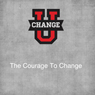 Change U: The Courage to Change, by Rick McDaniel