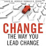 Change the Way You Lead Change: Leadership Strategies that REALLY Work (Unabridged), by David Herold