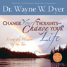 Change Your Thoughts - Change Your Life: Living the Wisdom of the Tao, by Wayne W. Dyer