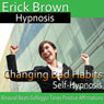 Changing Bad Habits: Improve Self-Control, Guided Meditation, Self Hypnosis, Binaural Beats Audiobook, by Erick Brown Hypnosis