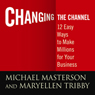 Changing the Channel: 12 Easy Ways to Make Millions for Your Business (Unabridged) Audiobook, by Michael Masterson
