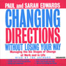Changing Directions Without Losing Your Way: Managing the Six Stages of Change at Work and in Life, by Paul Edwards