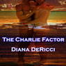 The Charlie Factor (Unabridged) Audiobook, by Diana DeRicci