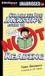 Charlie Joe Jacksons Guide to Not Reading (Unabridged) Audiobook, by Tommy Greenwald
