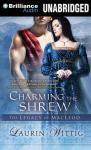 Charming the Shrew: The Legacy of MacLeod Series, Book 1 (Unabridged) Audiobook, by Laurin Wittig