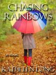 Chasing Rainbows (Unabridged), by Kathleen Long