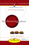 The Cheating Culture: Why More Americans Are Doing Wrong to Get Ahead (Unabridged), by David Callahan
