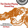 The Checker Playing Hound Dog: Tall Tales from a Southwestern Storyteller (Unabridged) Audiobook, by Joe Hayes
