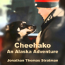 Cheechako: An Alaska Adventure, Volume 1 (Unabridged) Audiobook, by Jonathan Thomas Stratman
