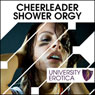 Cheerleader Shower Orgy: University Erotica (Unabridged), by Lucy Pan