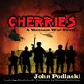 Cherries: A Vietnam War Novel (Unabridged) Audiobook, by John Podlaski