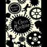 The Chess Machine: A Novel (Unabridged), by Robert Lohr