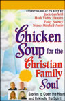 Chicken Soup for the Christian Family Soul: Stories to Open the Heart and Rekindle the Spirit, by Jack Canfield