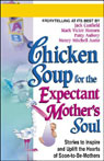 Chicken Soup for the Expectant Mothers Soul: Stories to Inspire and Warm the Hearts of Soon-to-Be-Mothers, by Jack Canfield