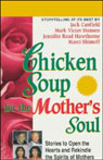 Chicken Soup for the Mothers Soul: Stories to Open the Hearts and Rekindle the Spirits of Mothers Audiobook, by Jack Canfield