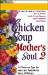 Chicken Soup for the Mothers Soul 2: More Stories to Open the Hearts and Rekindle the Spirits of Mothers, by Jack Canfield