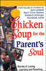 Chicken Soup for the Parents Soul: Stories of Loving, Learning, and Parenting, by Jack Canfield