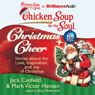Chicken Soup for the Soul: Christmas Cheer - 101 Stories about the Love, Inspiration, and Joy of Christmas (Unabridged), by Jack Canfield