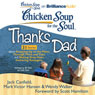 Chicken Soup for the Soul: Thanks Dad - 31 Stories about Stepping Up to the Plate, Through Thick and Thin, and Making Gray Hairs Fathering Teenagers (Unabridged), by Jack Canfield
