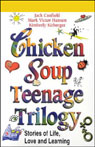 Chicken Soup Teenage Trilogy: Stories of Life, Love, and Learning, by Jack Canfield