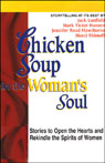 Chicken Soup for the Womans Soul: Stories to Open the Heart and Rekindle the Spirits of Women, by Jack Canfield