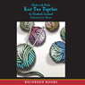 Chicks with Sticks: Knit Two Together (Unabridged) Audiobook, by Elizabeth Lenhard