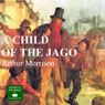 A Child of the Jago (Unabridged) Audiobook, by Arthur Morrison