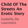 Child of the Streets: An Erotic Story (Unabridged) Audiobook, by Isabella De Laurentis