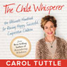 The Child Whisperer: The Ultimate Handbook for Raising Happy, Successful, and Cooperative Children (Unabridged), by Carol Tuttle