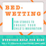 Childhood Bedwetting: Hypnosis Help to Stop Nocturnal Enuresis & Give Confidence Audiobook, by Joel Thielke