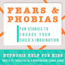Childhood Fears & Phobias: Hypnosis Help to Decrease Child Anxiety & Fear Audiobook, by Joel Thielke