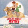 A Childs Book of Myths Audiobook, by Margaret Evans Price