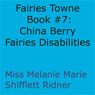 China Berry Fairies Disabilities: Fairies Towne Book, Book 7 (Unabridged) Audiobook, by Melanie Marie Shifflett Ridner