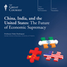 China, India, and the United States: The Future of Economic Supremacy Audiobook, by The Great Courses