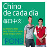 Chino de cada dia (Everyday Chinese): La manera mas sencilla de iniciarse en la lengua China (Unabridged) Audiobook, by Pons Idiomas