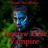 Choctaw Tribe Vampire: Unwanted Curse (Unabridged), by Vianka Van Bokkem